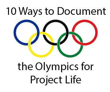 10 Ways to Document the Olympics for Project Life