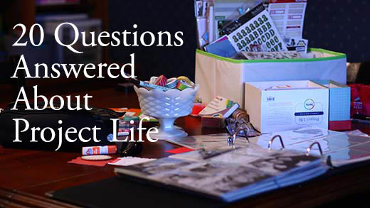 20 Project Life Questions Answered