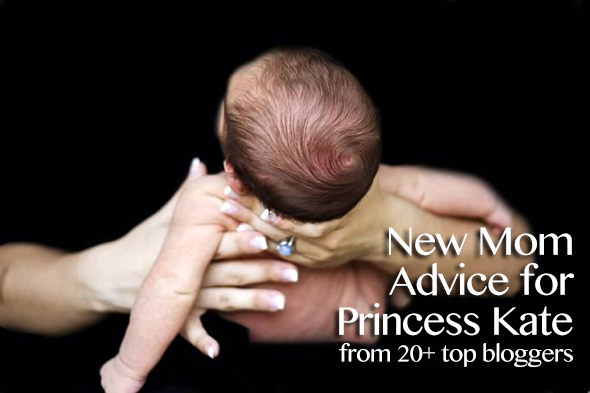 New Mom Advice for Kate from more than 20 mom bloggers #RoyalBaby