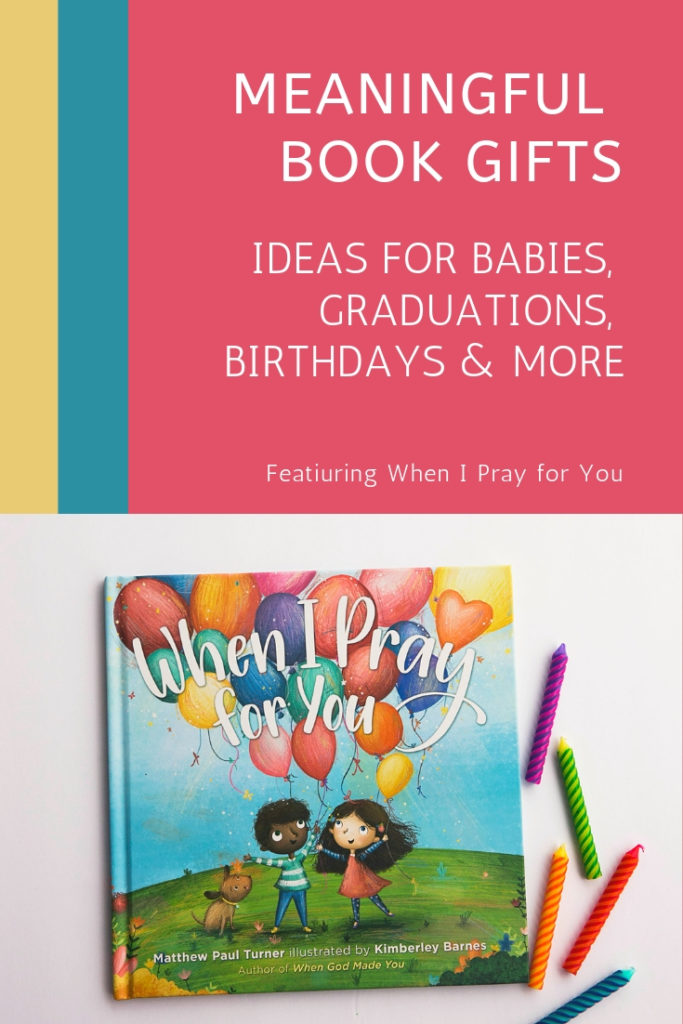 Meaningful book gift ideas for babies, birthdays, graduations and more featuring When I Pray for You by Matthew Paul Turner